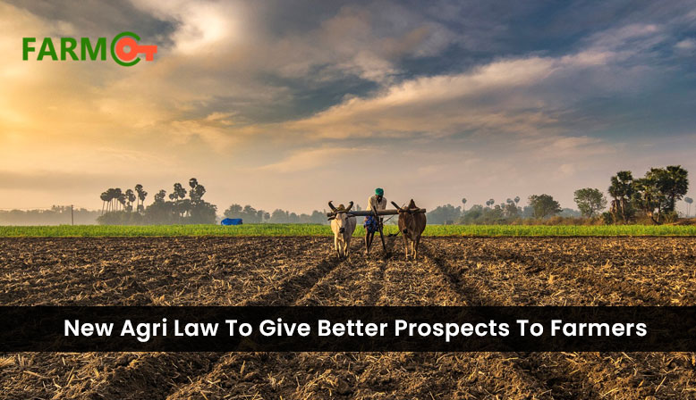 A New Agri Law To Give Better Prospects To Farmers